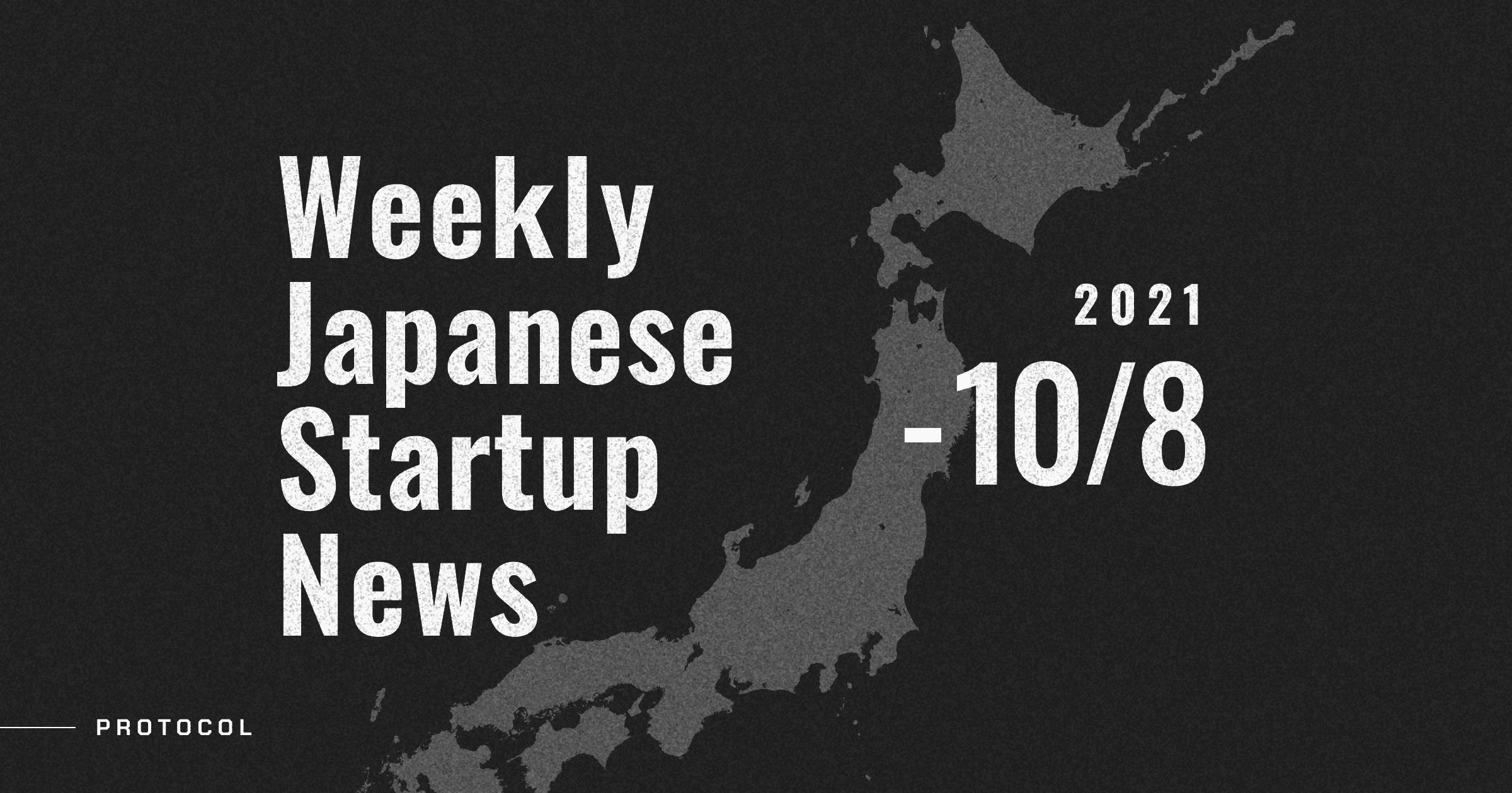 Weekly Japanese Startup News - 10/8/2021